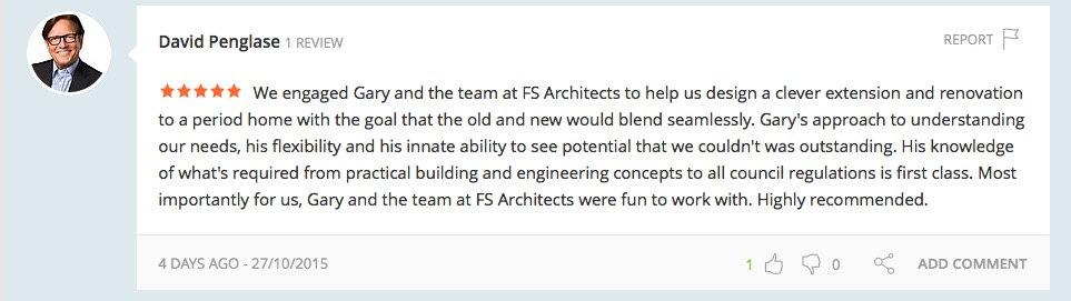"""""""We engaged Gary and the team at FS Architects to help us design a clever extension and renovation to a period home with the goal that the old and new would blend seamlessly. Gary's approach to understanding our needs, his flexibility and his innate ability to see potential that we couldn't was outstanding. His knowledge of what's required from practical building and engineering concepts to all council regulations is first class. Most importantly for us, Gary and the team at FS Architects were fun to work with. Highly recommended."""""""